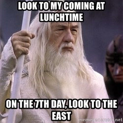 White Gandalf - Look to my coming at lunchtime on the 7th day, look to the east