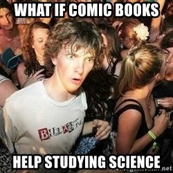 -Sudden Clarity Clarence - What if comic books  help studying science