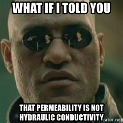 Nikko Morpheus - WHAT IF I TOLD YOU THAT PERMEABILITY IS NOT HYDRAULIC CONDUCTIVITY