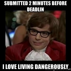 Dangerously Austin Powers - Submitted 2 minutes before deadlin I love living dangerously