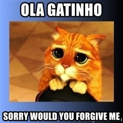 puss in boots eyes 2 - Ola gatinho   Sorry would you forgive me