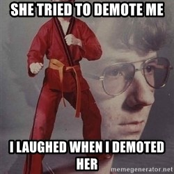 PTSD Karate Kyle - She tried to demote me I laughed when i demoted her