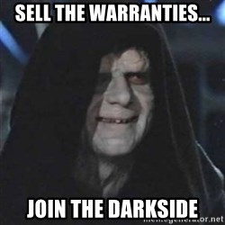 Sith Lord - sell the warranties... Join the darkside