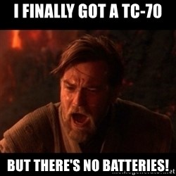 You were the chosen one  - i finally got a TC-70 But there's no batteries!