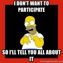 Homer retard - I don't want to participate So I'll tell you all about it