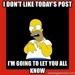 Homer retard - I don't like today's post I'm going to let you all know