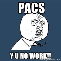 Y U No - PACS Y u no work!!