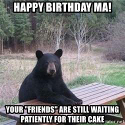 "Patient Bear - Happy Birthday MA! your ""friends"" are still waiting patiently for their cake"