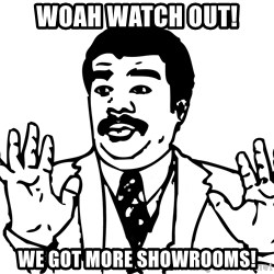 Woah watch out we got a badass over here - Woah Watch out! We Got More Showrooms!