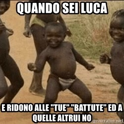 "Third World Success - Quando sei Luca E ridono alle ""Tue"" ""battute"" ed a quelle altrui no"
