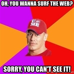 Hypocritical John Cena - Oh, you wanna surf the web? Sorry, You can't see it!