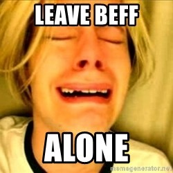 Leave Brittney Alone - leave beff alone