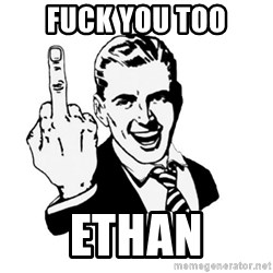 middle finger - Fuck You too Ethan