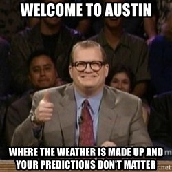 drew carey whose line is it anyway - Welcome to austin Where the weather is made up and your predictions don't matter
