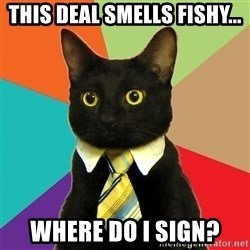 Business Cat - This deal smells fishy... Where do i sign?