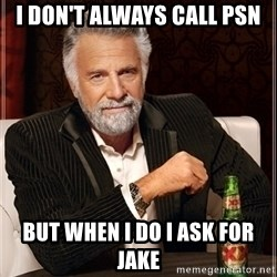 Dos Equis Guy gives advice - I don't always call PSN but when I do I ask for Jake