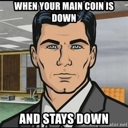 Archer - when your main coin is down and stays down