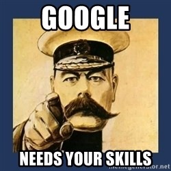 your country needs you - Google Needs Your Skills