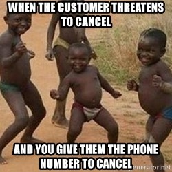 african children dancing - When the customer threatens to cancel and you give them the phone number to cancel