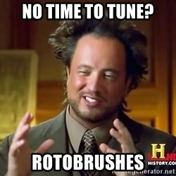 Ancient Aliens - No time to tune? Rotobrushes