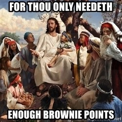 storytime jesus - For thou only needeth enough brownie points
