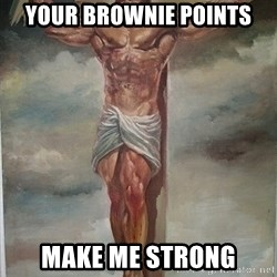 Muscles Jesus - Your brownie points make me strong
