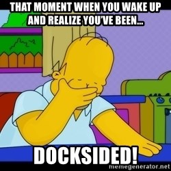 Homer Facepalm - That moment when you wake up and realize you've been... Docksided!
