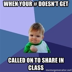 Success Kid - When your # doesn't get  called on to share in class