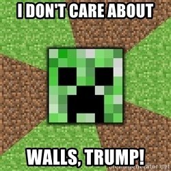 Minecraft Creeper - i don't care about walls, Trump!