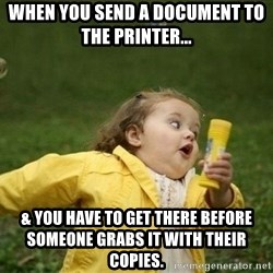 Little girl running away - When you send a document to the printer...  & you have to get there before someone grabs it with their copies.