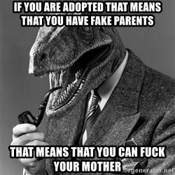 Philosoraptor - If you are adopted that means that you have fake parents that means that you can fuck your mother