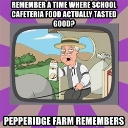 Pepperidge Farm Remembers FG - Remember a time where school cafeteria food actually tasted good? Pepperidge Farm Remembers