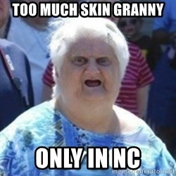 Fat Woman Wat - Too much skin Granny  Only in NC
