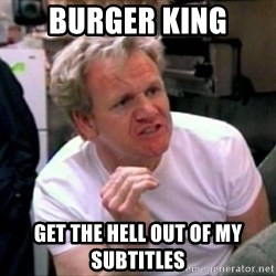 Gordon Ramsay - Burger King get the hell out of my subtitles