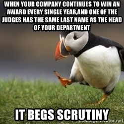 Unpopular Opinion Puffin - when your company continues to win an award every single year,and one of the judges has the same last name as the head of your department it begs scrutiny