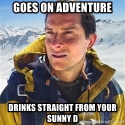 Bear Grylls Loneliness - Goes on adventure drinks straight from your sunny D
