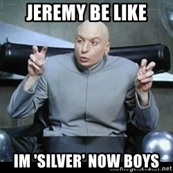 dr. evil quotation marks - jeremy be like im 'silver' now boys