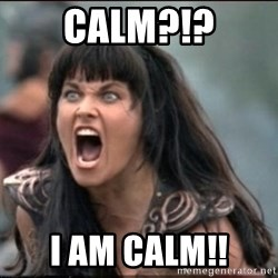 xena mad - calm?!? i am calm!!