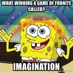 spongebob rainbow - What winning a game of fornite called? Imagination