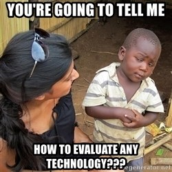 Skeptical African Child - You're going to tell me how to evaluate any technology???