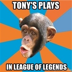 Stupid Monkey - Tony's plays  in league of legends