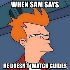 Fry squint - When sam says he doesn't  watch guides