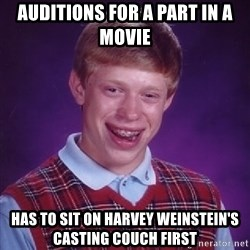 Bad Luck Brian - auditions for a part in a movie has to sit on harvey weinstein's casting couch first