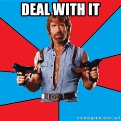 Chuck Norris  - deal with it