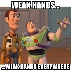 Toy story - Weak hands... ...weak hands everywhere