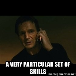 liam neeson taken - A VERY PARTICULAR SET OF SKILLS