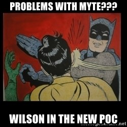 Batman Slappp - Problems with MyTE??? Wilson in the new POC