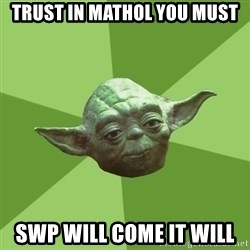Advice Yoda Gives - Trust in Mathol You Must SWP will Come it will