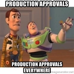 Toy story - Production approvals Production approvals everywhere