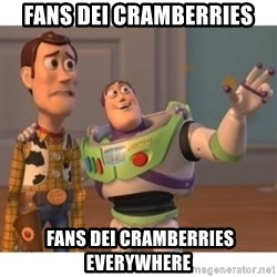 Toy story - Fans dei cramberries  fans dei cramberries everywhere